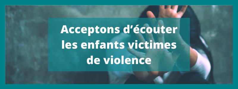 Acceptons d'écouter les enfants victimes de violence