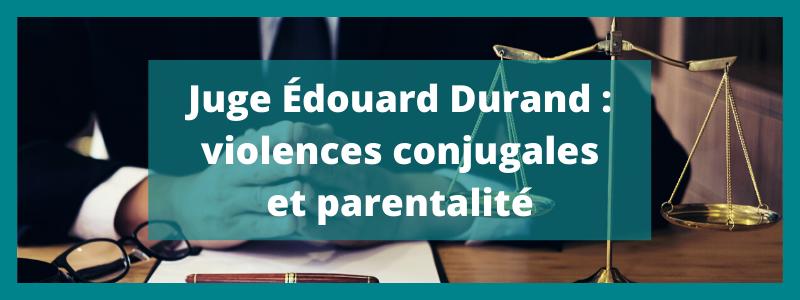 Juge Edouard Durand violences conjugales et parentalité