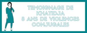 Temoignage Khatidja 8 ans de violences conjugales